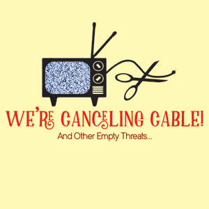 We're Canceling Cable! And Other Empty Theats...