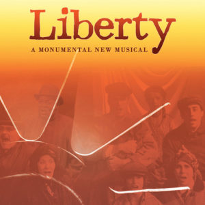 Liberty - A Monumental New Musical